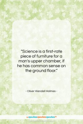 """Oliver Wendell Holmes quote: """"Science is a first-rate piece of furniture…""""- at QuotesQuotesQuotes.com"""