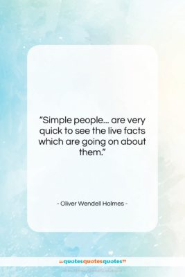 "Oliver Wendell Holmes quote: ""Simple people… are very quick to see…""- at QuotesQuotesQuotes.com"