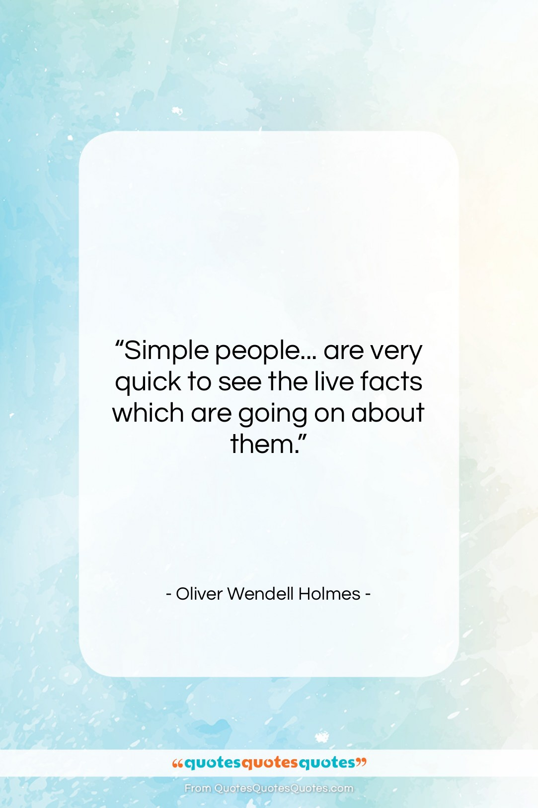 """Oliver Wendell Holmes quote: """"Simple people… are very quick to see…""""- at QuotesQuotesQuotes.com"""