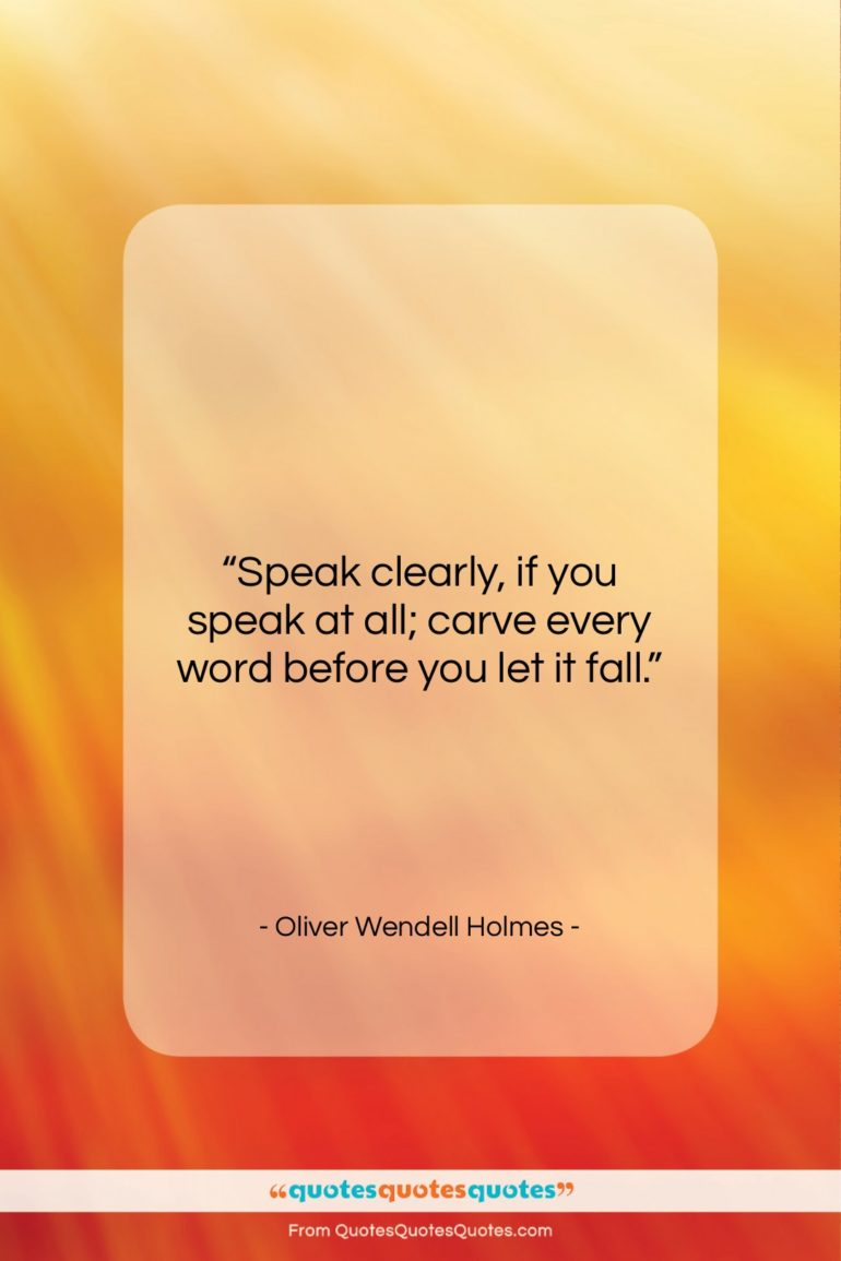 """Oliver Wendell Holmes quote: """"Speak clearly, if you speak at all;…""""- at QuotesQuotesQuotes.com"""