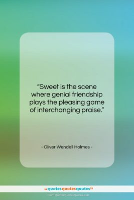 """Oliver Wendell Holmes quote: """"Sweet is the scene where genial friendship…""""- at QuotesQuotesQuotes.com"""