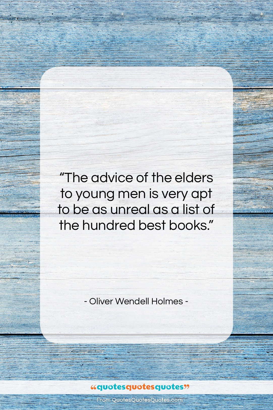"""Oliver Wendell Holmes quote: """"The advice of the elders to young…""""- at QuotesQuotesQuotes.com"""