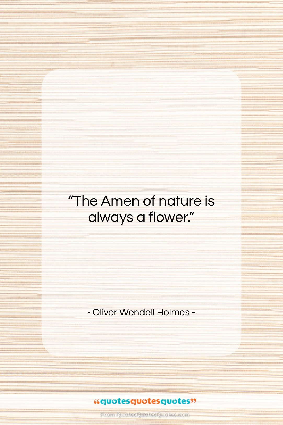 """Oliver Wendell Holmes quote: """"The Amen of nature is always a…""""- at QuotesQuotesQuotes.com"""