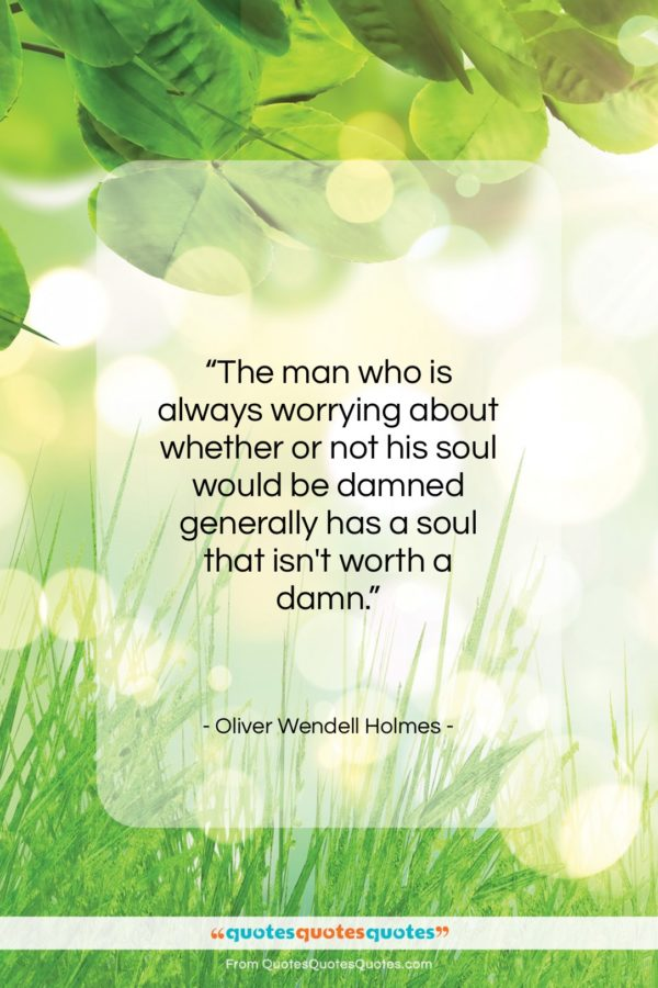 """Oliver Wendell Holmes quote: """"The man who is always worrying about…""""- at QuotesQuotesQuotes.com"""