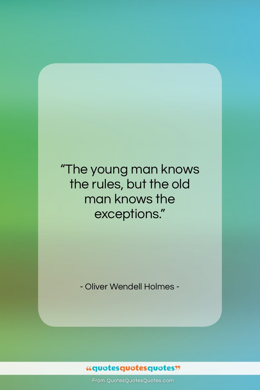 """Oliver Wendell Holmes quote: """"The young man knows the rules, but…""""- at QuotesQuotesQuotes.com"""