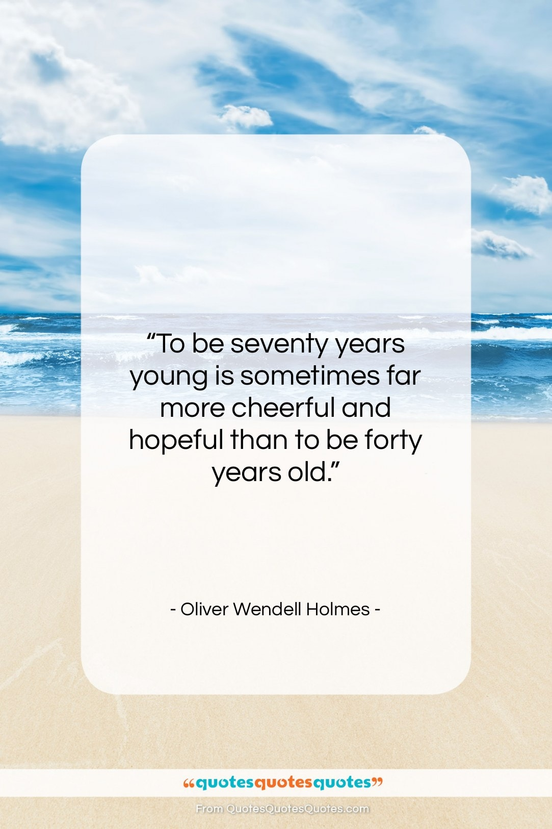 """Oliver Wendell Holmes quote: """"To be seventy years young is sometimes…""""- at QuotesQuotesQuotes.com"""