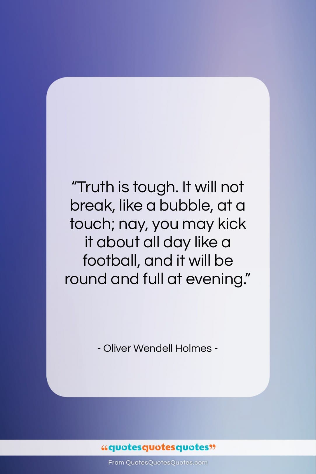 """Oliver Wendell Holmes quote: """"Truth is tough. It will not break,…""""- at QuotesQuotesQuotes.com"""