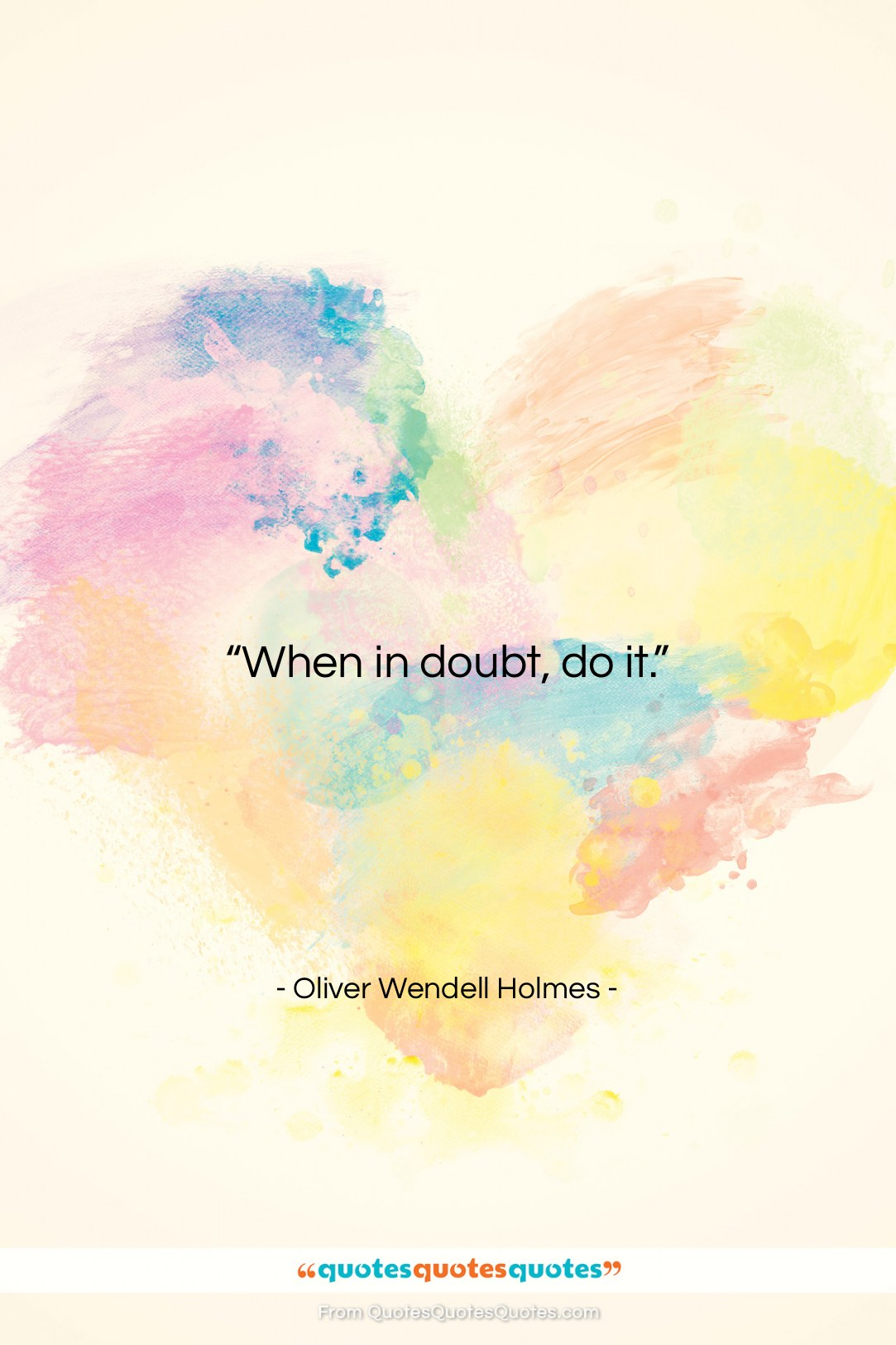 "Oliver Wendell Holmes quote: ""When in doubt, do it….""- at QuotesQuotesQuotes.com"