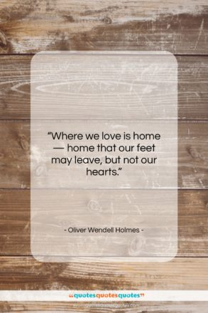"""Oliver Wendell Holmes quote: """"Where we love is home — home…""""- at QuotesQuotesQuotes.com"""