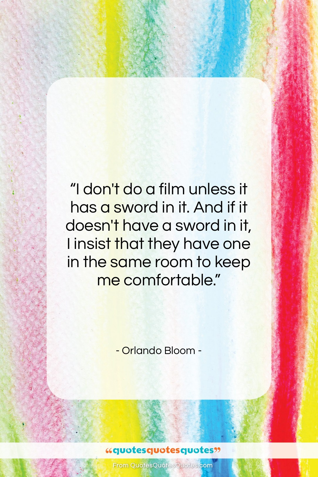 """Orlando Bloom quote: """"I don't do a film unless it…""""- at QuotesQuotesQuotes.com"""