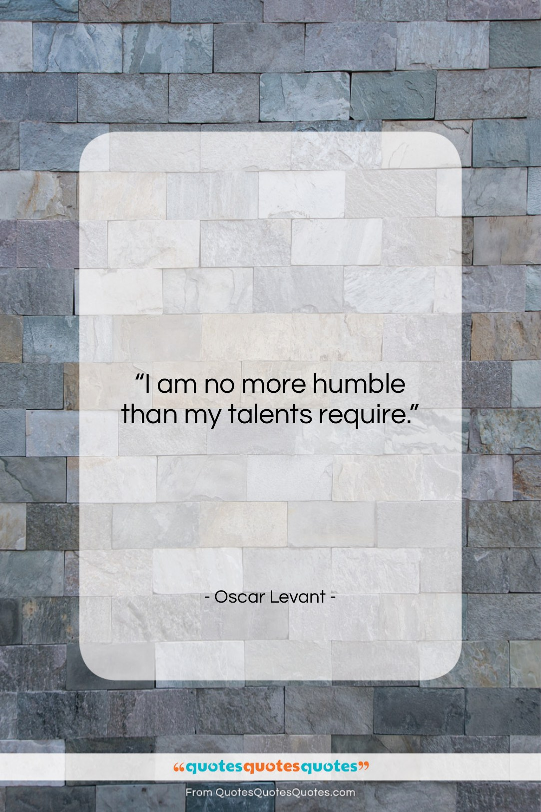 """Oscar Levant quote: """"I am no more humble than my…""""- at QuotesQuotesQuotes.com"""