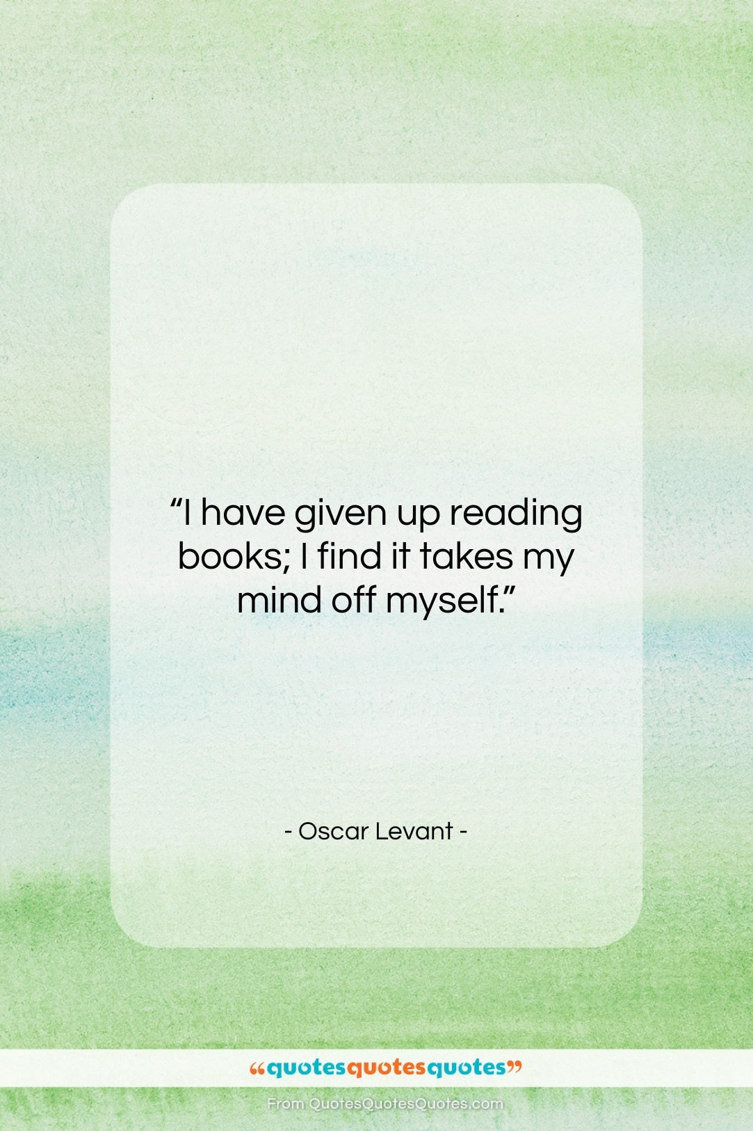 """Oscar Levant quote: """"I have given up reading books; I…""""- at QuotesQuotesQuotes.com"""
