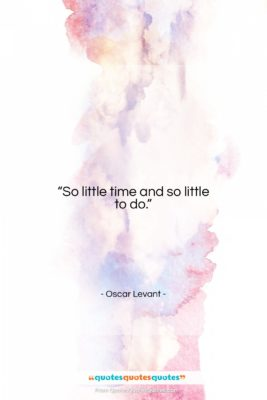"""Oscar Levant quote: """"So little time and so little to…""""- at QuotesQuotesQuotes.com"""