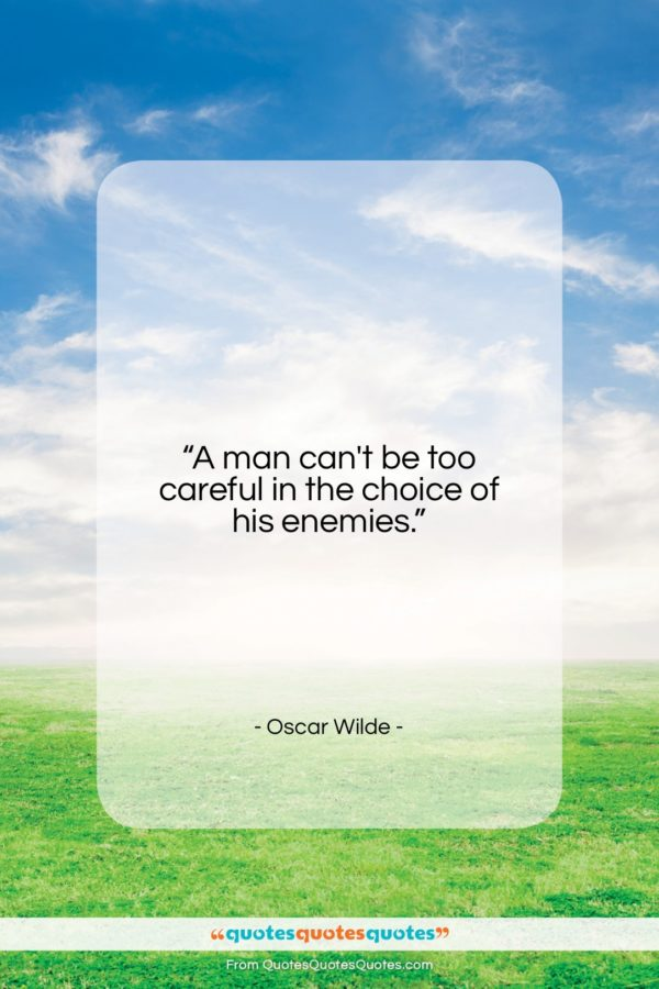 """Oscar Wilde quote: """"A man can't be too careful in…""""- at QuotesQuotesQuotes.com"""