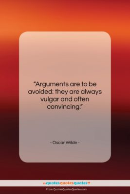 """Oscar Wilde quote: """"Arguments are to be avoided: they are…""""- at QuotesQuotesQuotes.com"""