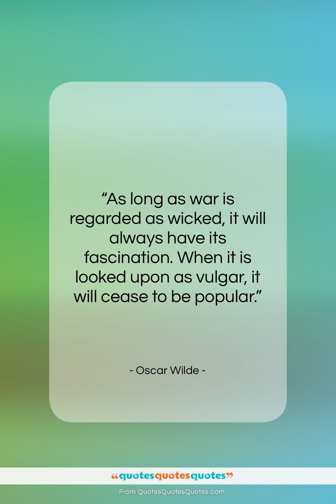 "Oscar Wilde quote: ""As long as war is regarded as…""- at QuotesQuotesQuotes.com"