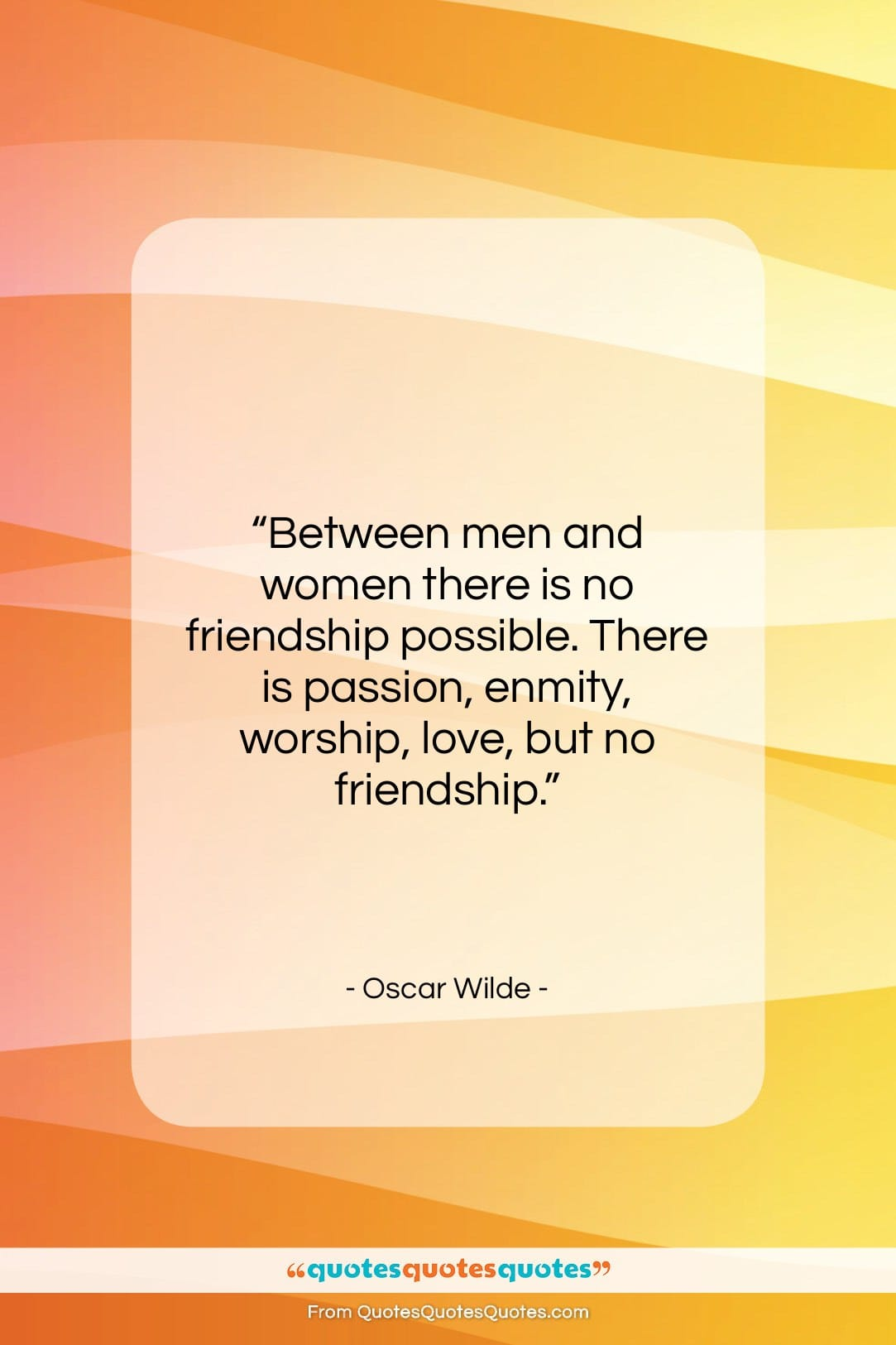 """Oscar Wilde quote: """"Between men and women there is no…""""- at QuotesQuotesQuotes.com"""