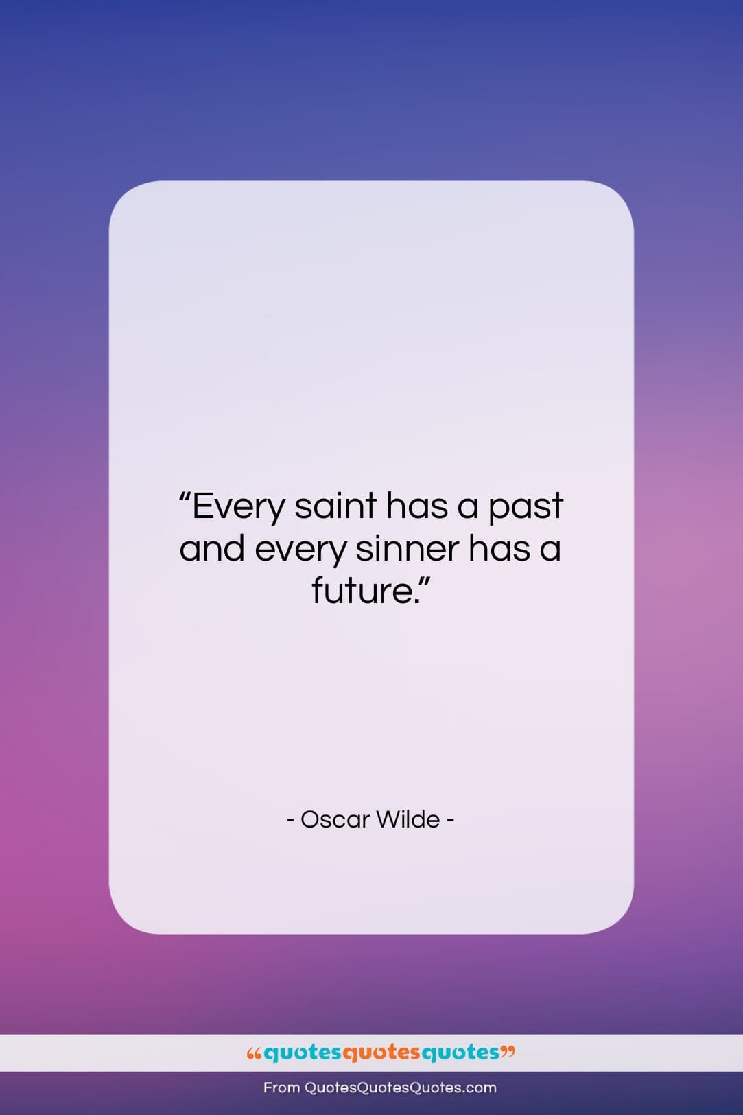 """Oscar Wilde quote: """"Every saint has a past and every…""""- at QuotesQuotesQuotes.com"""