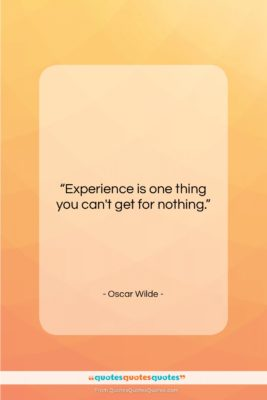 """Oscar Wilde quote: """"Experience is one thing you can't get…""""- at QuotesQuotesQuotes.com"""