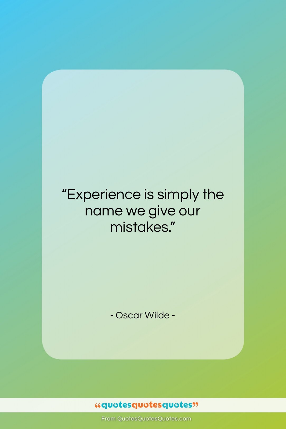 """Oscar Wilde quote: """"Experience is simply the name we give…""""- at QuotesQuotesQuotes.com"""