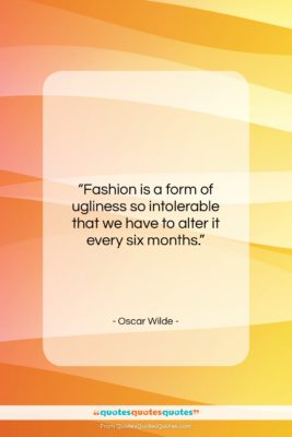 """Oscar Wilde quote: """"Fashion is a form of ugliness so…""""- at QuotesQuotesQuotes.com"""