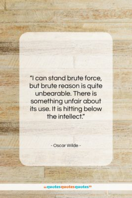 """Oscar Wilde quote: """"I can stand brute force, but brute…""""- at QuotesQuotesQuotes.com"""