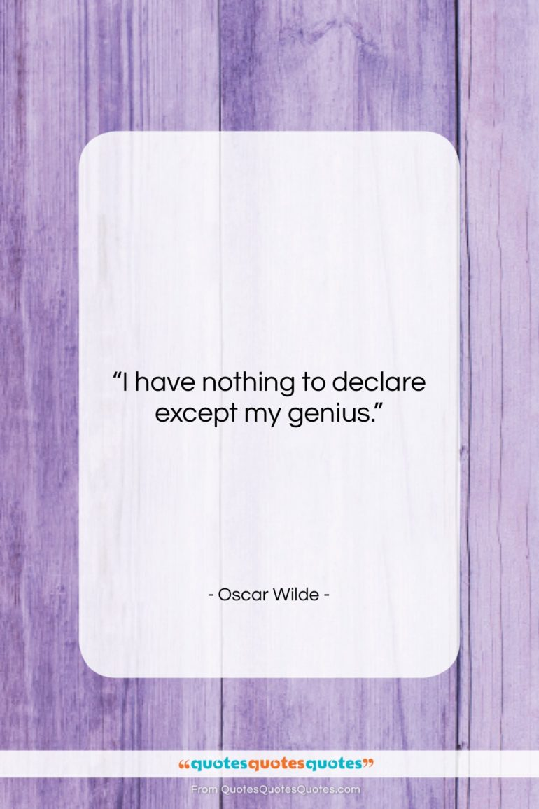"""Oscar Wilde quote: """"I have nothing to declare except my…""""- at QuotesQuotesQuotes.com"""