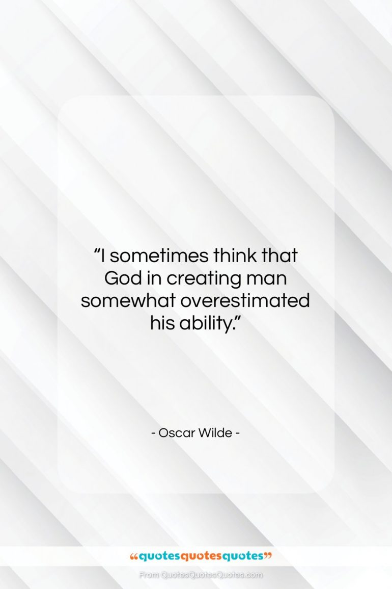 """Oscar Wilde quote: """"I sometimes think that God in creating…""""- at QuotesQuotesQuotes.com"""