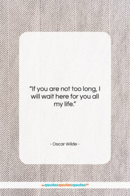 "Oscar Wilde quote: ""If you are not too long, I…""- at QuotesQuotesQuotes.com"