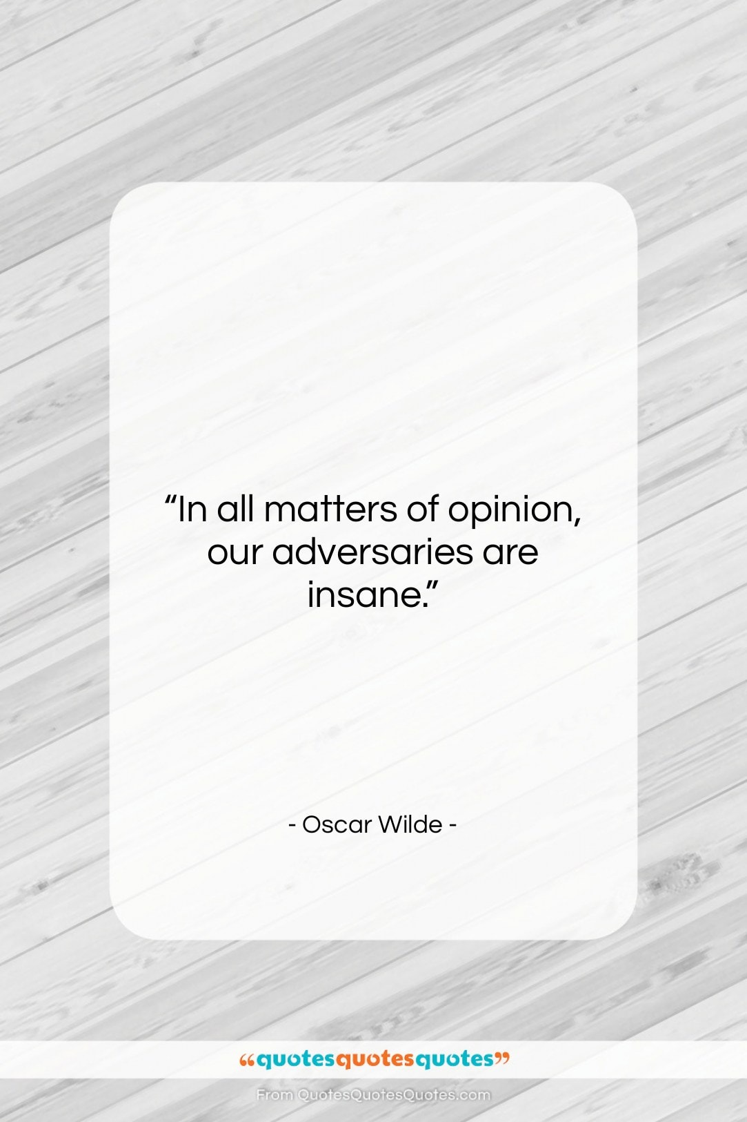 """Oscar Wilde quote: """"In all matters of opinion, our adversaries…""""- at QuotesQuotesQuotes.com"""