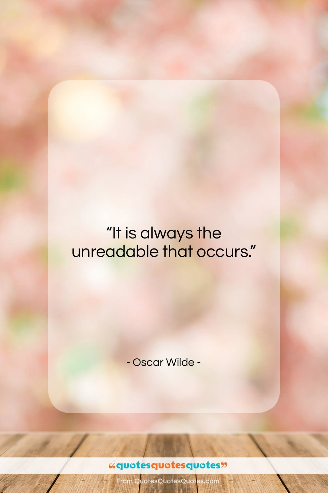 "Oscar Wilde quote: ""It is always the unreadable that occurs….""- at QuotesQuotesQuotes.com"