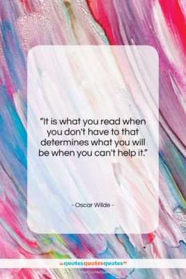 """Oscar Wilde quote: """"It is what you read when you…""""- at QuotesQuotesQuotes.com"""