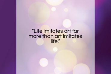 "Oscar Wilde quote: ""Life imitates art far more than art…""- at QuotesQuotesQuotes.com"