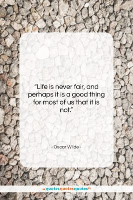 """Oscar Wilde quote: """"Life is never fair, and perhaps it…""""- at QuotesQuotesQuotes.com"""
