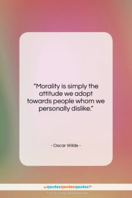"""Oscar Wilde quote: """"Morality is simply the attitude we adopt…""""- at QuotesQuotesQuotes.com"""