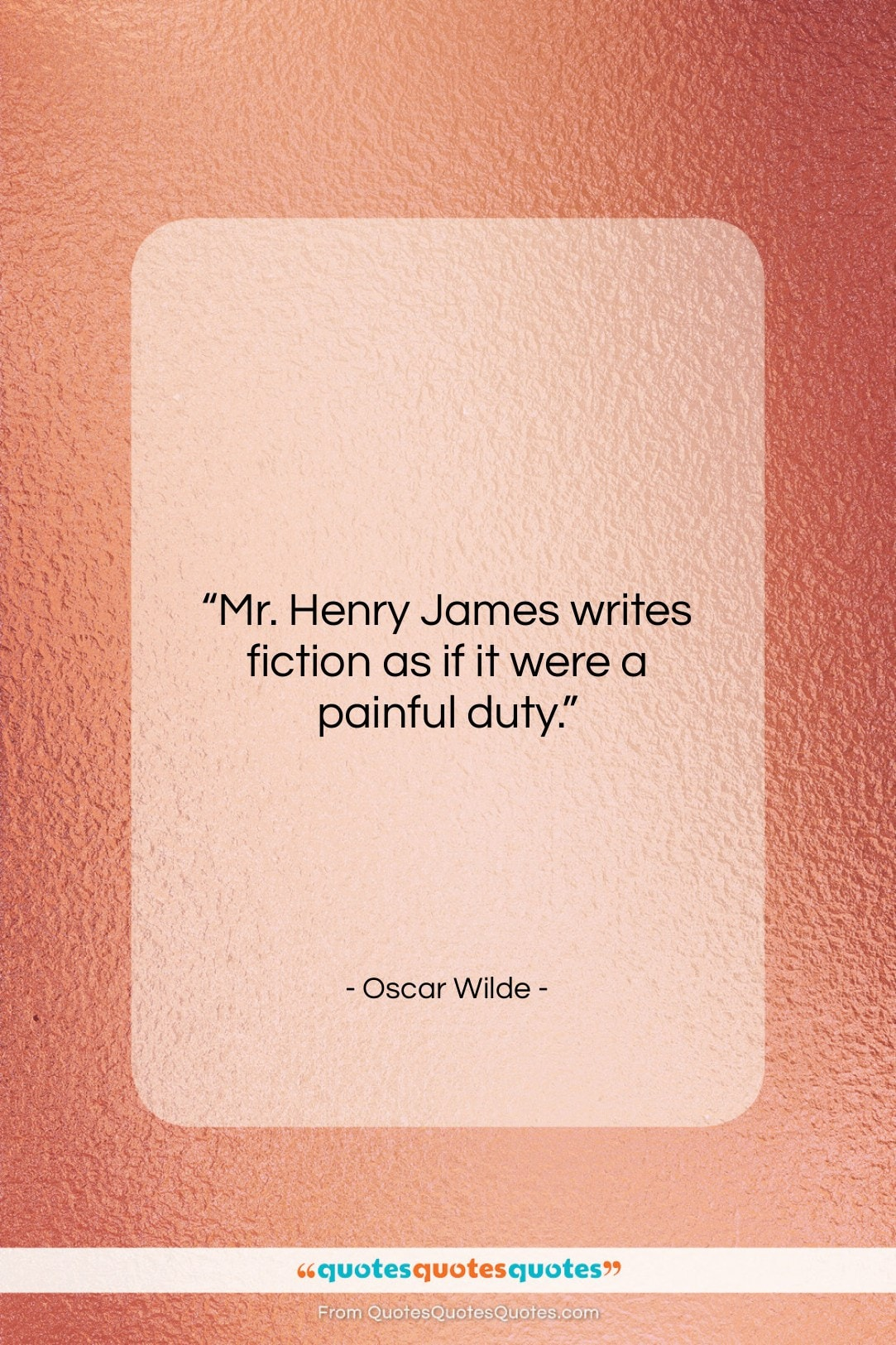 """Oscar Wilde quote: """"Mr. Henry James writes fiction as if…""""- at QuotesQuotesQuotes.com"""