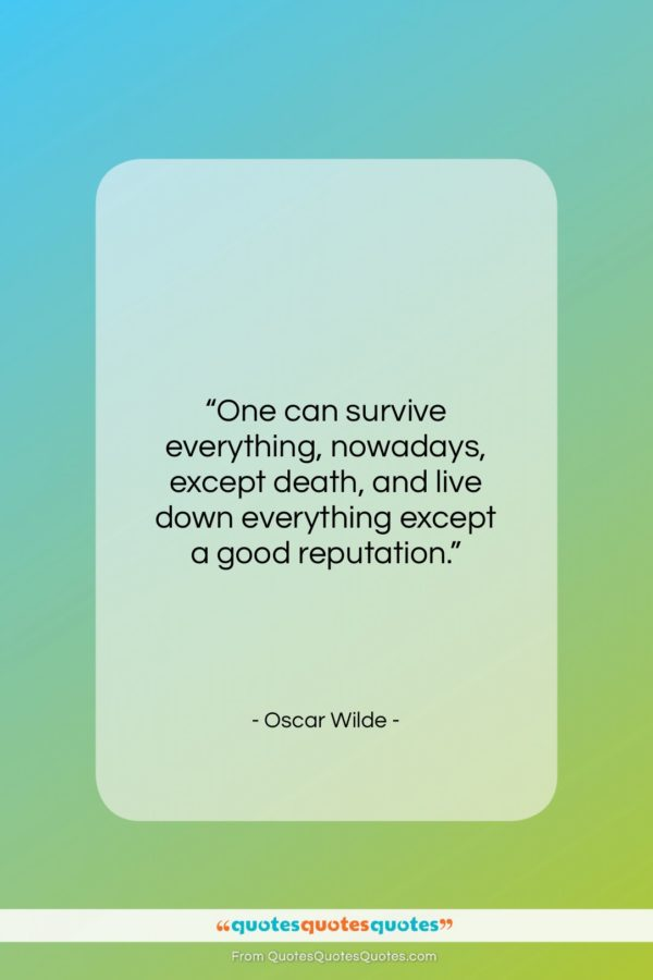 """Oscar Wilde quote: """"One can survive everything, nowadays, except death…""""- at QuotesQuotesQuotes.com"""