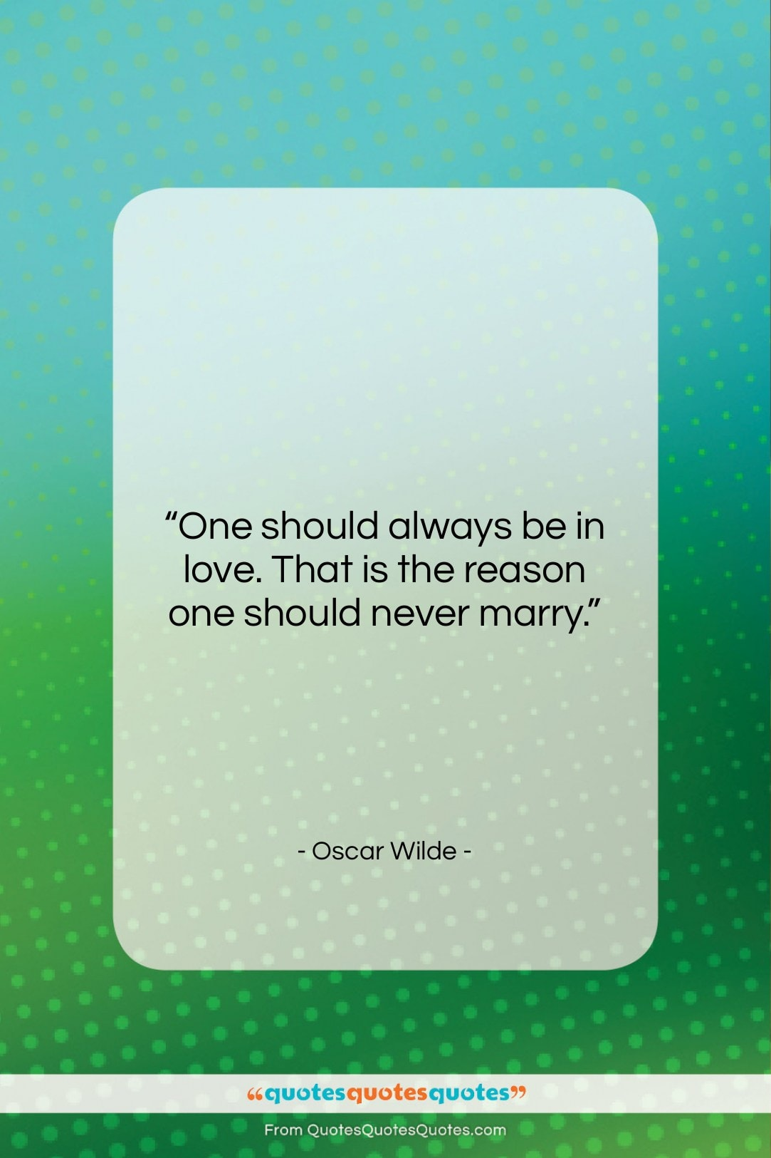 "Oscar Wilde quote: ""One should always be in love. That…""- at QuotesQuotesQuotes.com"