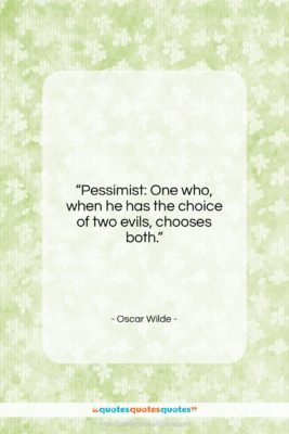"""Oscar Wilde quote: """"Pessimist: One who, when he has the…""""- at QuotesQuotesQuotes.com"""