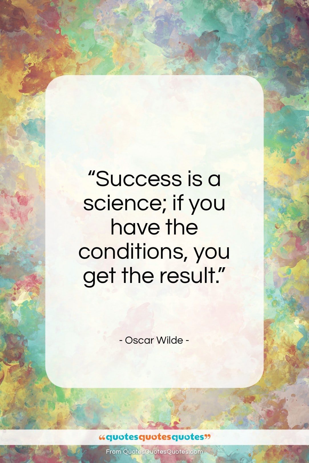 """Oscar Wilde quote: """"Success is a science; if you have…""""- at QuotesQuotesQuotes.com"""