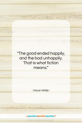 """Oscar Wilde quote: """"The good ended happily, and the bad…""""- at QuotesQuotesQuotes.com"""