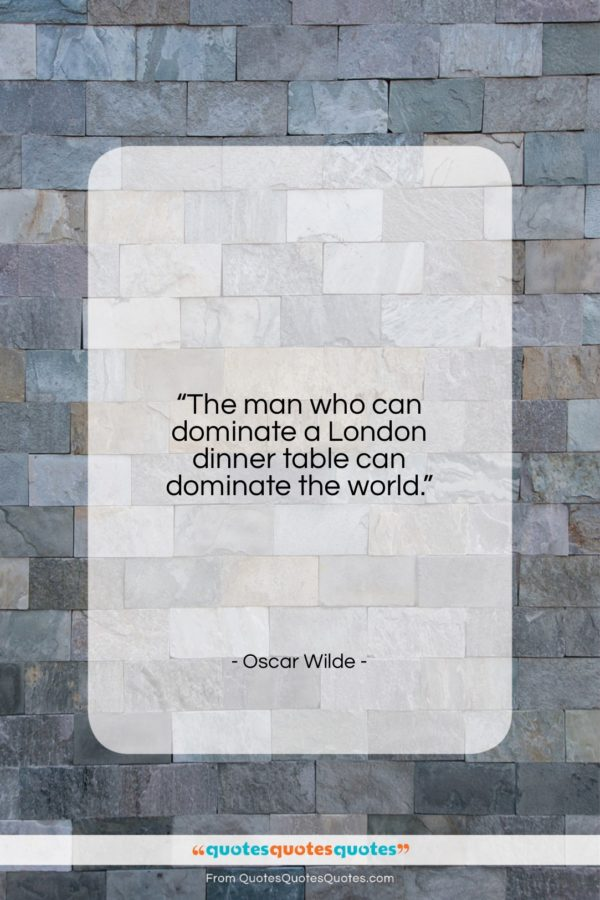 """Oscar Wilde quote: """"The man who can dominate…""""- at QuotesQuotesQuotes.com"""