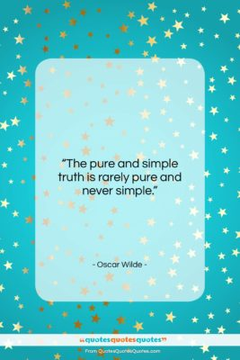 """Oscar Wilde quote: """"The pure and simple truth is rarely…""""- at QuotesQuotesQuotes.com"""