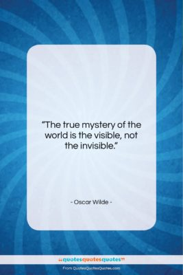 """Oscar Wilde quote: """"The true mystery of the world is…""""- at QuotesQuotesQuotes.com"""