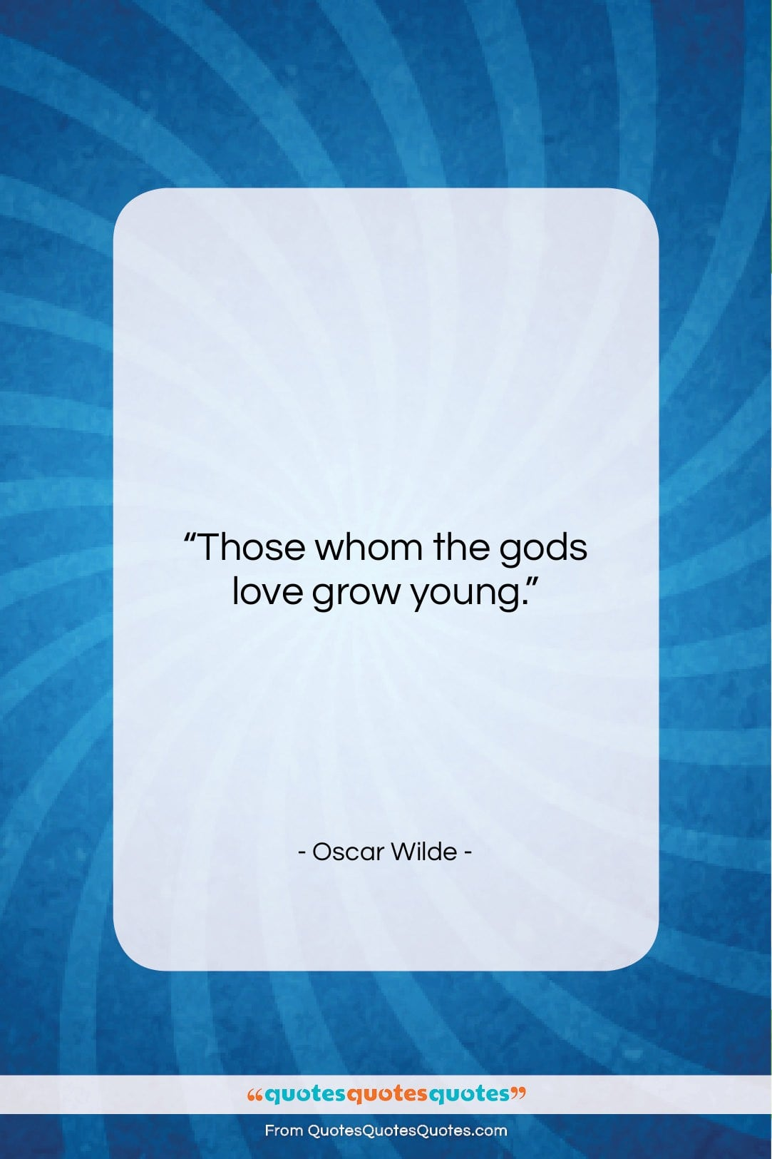 """Oscar Wilde quote: """"Those whom the gods love grow young….""""- at QuotesQuotesQuotes.com"""