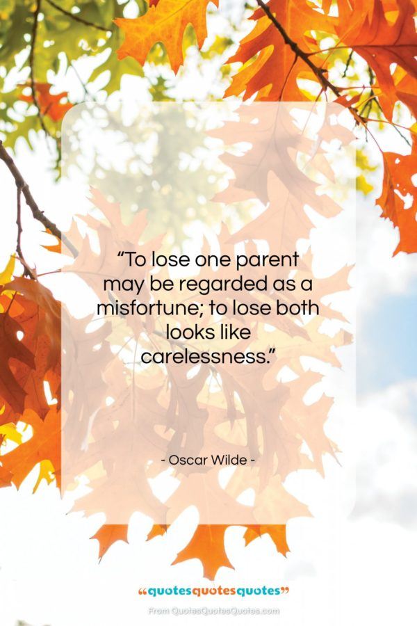 """Oscar Wilde quote: """"To lose one parent may be regarded…""""- at QuotesQuotesQuotes.com"""