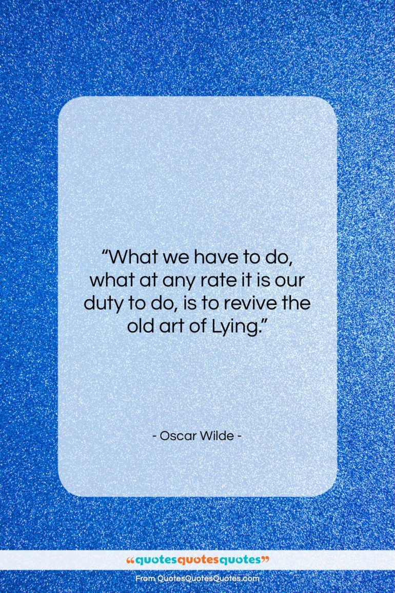 """Oscar Wilde quote: """"What we have to do, what at…""""- at QuotesQuotesQuotes.com"""