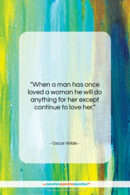 "Oscar Wilde quote: ""When a man has once loved a…""- at QuotesQuotesQuotes.com"