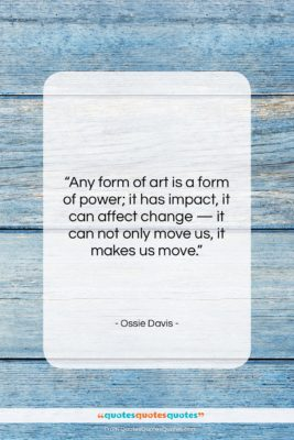 """Ossie Davis quote: """"Any form of art is a form…""""- at QuotesQuotesQuotes.com"""