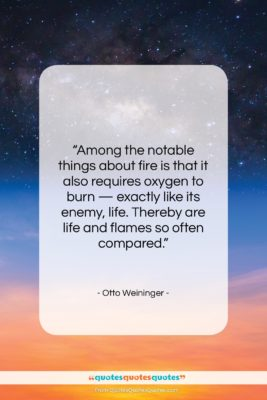 """Otto Weininger quote: """"Among the notable things about fire is…""""- at QuotesQuotesQuotes.com"""